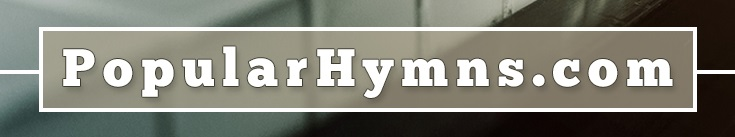 PopularHymns com - The Most Popular Hymn and Christian